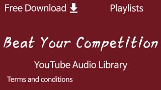 Beat Your Competition | YouTube Audio Library