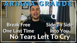 Ariana Grande - No Tears Left To Cry - One Last Time - Side To Side... - MASH UP COVER!