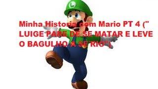 """Minha Historia com Mario PT 4 (""""LUIGE, PARE DE BRINCAR DE SE MATAR E LEVE O JOGO A SÉRIO)"""