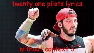 twenty one pilots lyrics without context 3 (the grand finale)