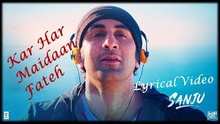 Kar Har Maidaan Fateh | Lyrical Video | Sanju | Ranbir Kapoor | Sukhwinder Singh | Shreya Ghoshal