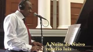 MUSICA A NOITE DO NOIVO Rogerio Luis