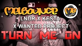 [Melbourne Bounce] LNDR X Kesta & Wanted Project - Turn Me On (Original Mix)