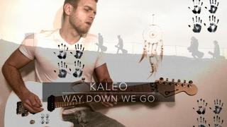 KALEO - WAY DOWN WE GO - electric guitar cover