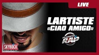 "Lartiste ""Ciao Amigo"" en live #PlanèteRap"