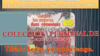 HERMANAS JUAREZ VILLAMAR - SEÑOR YO NADA TENGO  (Lp. Juntos los mejores dúos femeninos 1984)