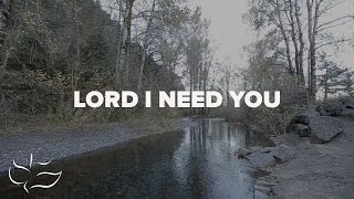 Lord, I Need You | Maranatha! Music (Lyric Video)