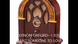 VERNON OXFORD  I JUST WANT SOMEONE TO LOVE ME