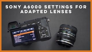 Sony A6000 Settings for Adapted Lenses