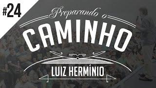 MEVAM OFICIAL - LUIZ HERMÍNIO - PREPARANDO O CAMINHO #24
