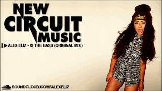 Alex Eliz - Is the Bass (Original Mix)