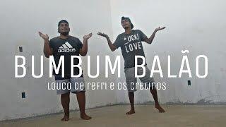 Louco de Refri e Os Cretinos - Bumbum Balão - Coreografia | Hyghoor Gonçalves