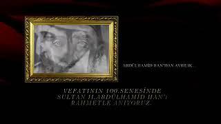 Payitaht Abdülhamit Şahidiz Hamid'in kulluğuna vefatının 100. Seneyi devriyesi