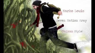 Marko Louis - Seven Nation Army  ( Balkan Style )