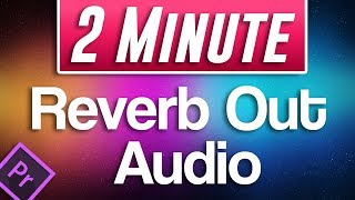 Premiere Pro CC : How to Reverb Out Audio (Trailing Music Sound Effect)