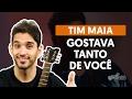 Videoaula Gostava Tanto de Você (aula de violão completa)