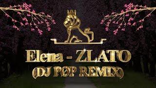 ELENA - ZLATO (DJ PØP REMIX)