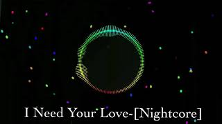 [Nightcore]• I Need Your Love