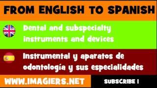 ESPAÑOL = INGLÉS = Instrumental y aparatos de odontología y sus especialidades