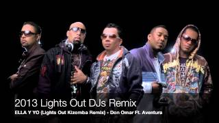 2013 LIGHTS OUT DJS REMIX - ELLA Y YO - AVENTURA FT. DON OMAR
