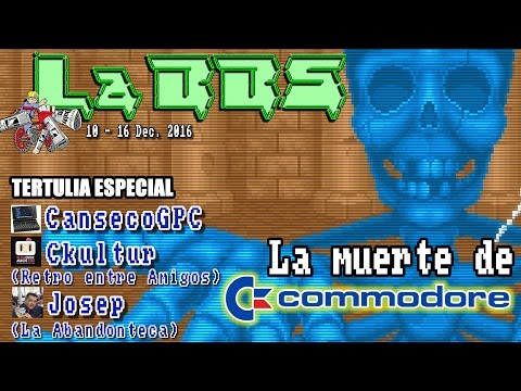 La Muerte de Commodore con CansecoGPC, Ckultur y Josep Manel | La BBS #0022 (10-16 Dec. 2016)