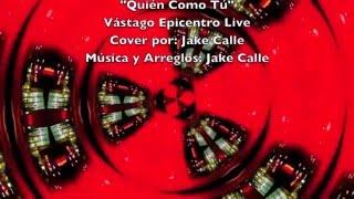"""""""Quién Como Tú"""" Vástago Epicentro Live (Cover: Jake Calle)"""