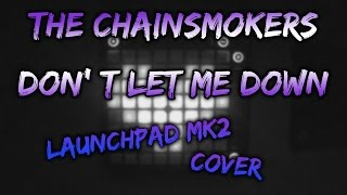 THE CHAINSMOKERS - DON' T LET ME DOWN [ Launchpad MK2 Cover ] By NitroX