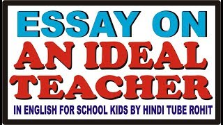 ESSAY ON AN IDEAL TEACHER IN ENGLISH FOR SCHOOL KIDS BY HINDI TUBE ROHIT width=