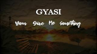 Gyasi - You Give Me Something (Official Audio)