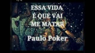 Paulo Poker: ESSA VIDA É QUE VAI ME MATAR