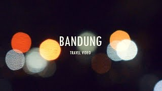 BANDUNG (Travel Video)