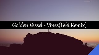 Golden Vessel - Vines (ft. Woodes) (Feki Remix)