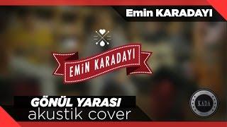 Emin KARADAYI - GÖNÜL YARASI (Hüsnü Arkan- Cem Adrian Akustik Cover)