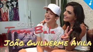 TREM BALA (Ana Vilela) feat JOÃO GUILHERME ÁVILA - Cover