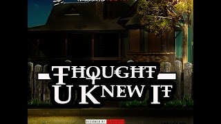 Thought U Knew It [ Official Music Video ]