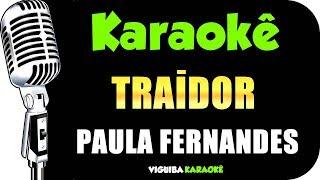 🎤 Karaokê - Paula Fernandes - Traidor