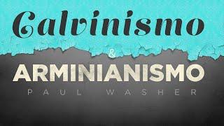Calvinismo & Arminianismo - Paul Washer