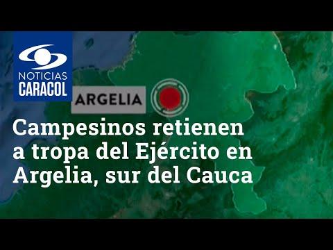 Campesinos retienen a tropa del Ejército en Argelia, sur del Cauca