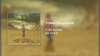 TOMA TU LUGAR - 7-40 BAND