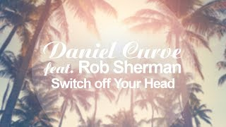 Daniel Curve feat. Rob Sherman - Switch off your Head