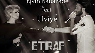 Elvin Babazade & Ulviye - Etiraf