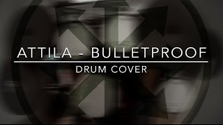 Attila - Bulletproof   Drum Cover