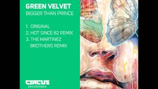 Green Velvet   Bigger Than Prince - Hot Since 82 Remix - Circus Recordings