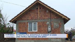 Mitropolitul Banatului a daruit o casa unei familii nevoiase din Sipet