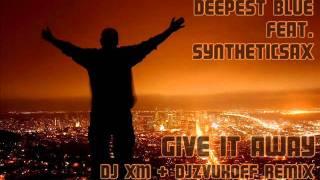 Deepest Blue & Syntheticsax - Give it away (DJ XM & DJzvukoff Remix)