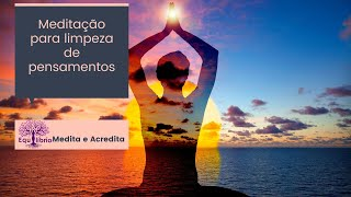 Meditação Guiada- Limpeza de pensamentos negativos