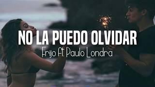 Frijo - No La Puedo Olvidar Ft. Paulo Londra (Lyrics - Letra)