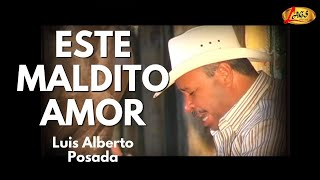 Este Maldito Amor - Luis Alberto Posada (Videoclip Oficial)