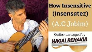 """How insensitive""(Insensatez) A.C Jobim- Bossa nova guitar fingerstyle arrangement by Hagai Rehavia"
