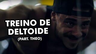 TREINO DE DELTOIDE (PART. THEO)